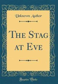 The Stag at Eve (Classic Reprint)