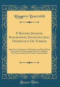 P. Rogerii Jeosephi Boschowich, Societatis Jesu, Dissertatio de Turbine