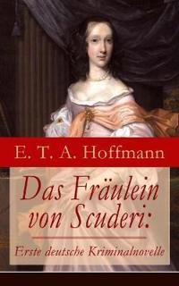 Das Fr ulein Von Scuderi: Erste Deutsche Kriminalnovelle