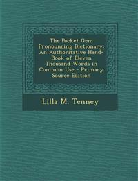 The Pocket Gem Pronouncing Dictionary: An Authoritative Hand-Book of Eleven Thousand Words in Common Use