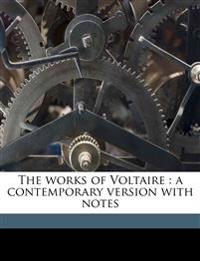 The works of Voltaire : a contemporary version with notes