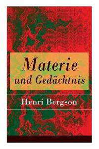 Materie Und Gedachtnis - Vollstandige Deutsche Ausgabe