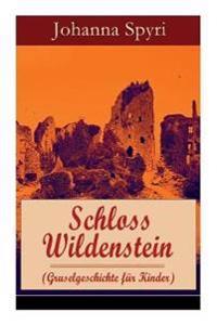 Schloss Wildenstein (Gruselgeschichte Für Kinder) - Vollständige Ausgabe