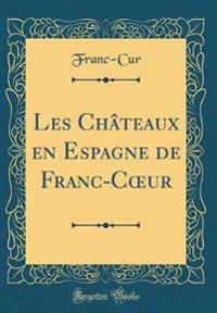 Les Chateaux En Espagne de Franc-Coeur (Classic Reprint)