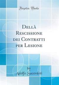 Della Rescissione Dei Contratti Per Lesione (Classic Reprint)