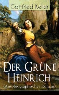 Der Gr ne Heinrich (Autobiographischer Roman) - Vollst ndige Ausgabe