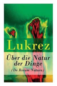 Uber Die Natur Der Dinge (de Rerum Natura) - Vollstandige Deutsche Ausgabe
