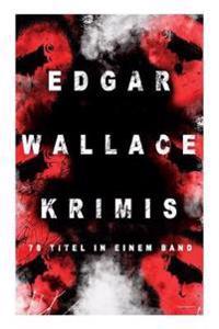 Edgar Wallace-Krimis: 78 Titel in Einem Band (Vollständige Deutsche Ausgaben) (Band 4/8)