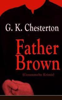 Father Brown (Gesammelte Krimis) - Vollst ndige Deutsche Ausgaben