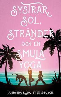 Systrar, sol, stränder och en smula yoga - Johanna Klawitter Beusch | Laserbodysculptingpittsburgh.com