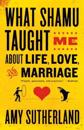 What Shamu Taught Me about Life, Love, and Marriage: Lessons for People from Animals and Their Trainers
