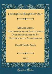 Memorabilia Bibliothecarum Publicarum Norimbergensium Et Universitatis Altdorfinae, Vol. 3