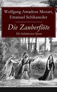 Die Zauberfl te - Die Beliebtesten Opern (Vollst ndige Ausgabe)