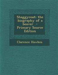 Shaggycoat; The Biography of a Beaver - Primary Source Edition