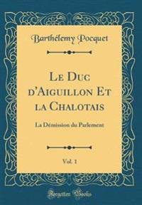 Le Duc D'Aiguillon Et La Chalotais, Vol. 1
