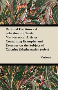 Rational Fractions - A Selection of Classic Mathematical Articles Containing Examples and Exercises on the Subject of Calculus (Mathematics Series)