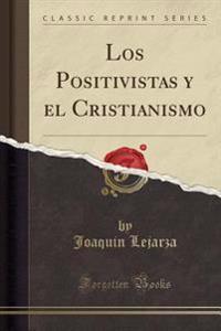 Los Positivistas y el Cristianismo (Classic Reprint)