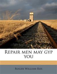 Repair men may gyp you