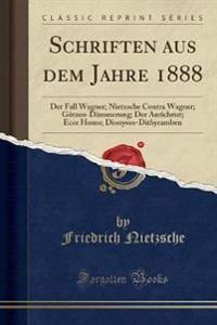 Schriften Aus Dem Jahre 1888: Der Fall Wagner; Nietzsche Contra Wagner; Götzen-Dämmerung; Der Antichrist; Ecce Homo; Dionysos-Dithyramben (Classic R