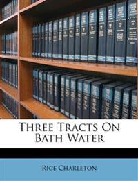 Three Tracts On Bath Water
