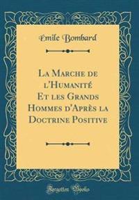 La Marche de L'Humanite Et Les Grands Hommes D'Apres La Doctrine Positive (Classic Reprint)