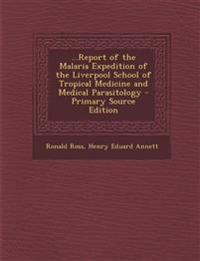 ...Report of the Malaria Expedition of the Liverpool School of Tropical Medicine and Medical Parasitology - Primary Source Edition