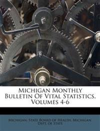 Michigan Monthly Bulletin Of Vital Statistics, Volumes 4-6