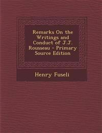 Remarks On the Writings and Conduct of J.J. Rousseau - Primary Source Edition