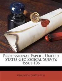 Professional Paper - United States Geological Survey, Issue 106