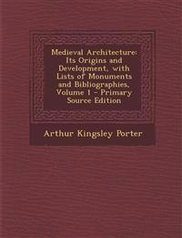 Medieval Architecture: Its Origins and Development, with Lists of Monuments and Bibliographies, Volume 1