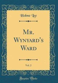 Mr. Wynyard's Ward, Vol. 2 (Classic Reprint)