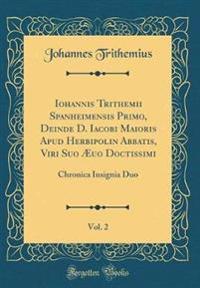 Iohannis Trithemii Spanheimensis Primo, Deinde D. Iacobi Maioris Apud Herbipolin Abbatis, Viri Suo Æuo Doctissimi, Vol. 2