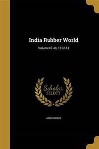 INDIA RUBBER WORLD VOLUME 47-4