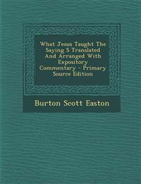 What Jesus Taught The Saying S Translated And Arranged With Expository Commentary