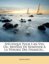 Spécifique Pour L'an Viii: Ou, Moyens De Remédier À La Pénurie Des Finances...
