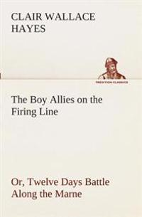 The Boy Allies on the Firing Line Or, Twelve Days Battle Along the Marne