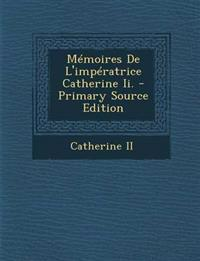 Memoires de L'Imperatrice Catherine II. - Primary Source Edition