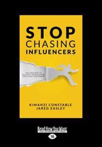 Stop Chasing Influencers: The True Path to Building Your Business and Living Your Dream (Large Print 16pt)