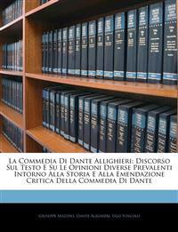 La Commedia Di Dante Allighieri: Discorso Sul Testo E Su Le Opinioni Diverse Prevalenti Intorno Alla Storia E Alla Emendazione Critica Della Commedia
