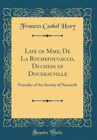 Life of Mme; de la Rochefoucauld, Duchess of Doudeauville