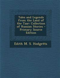Tales and Legends from the Land of the Tzar: Collection of Russian Stories - Primary Source Edition