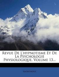 Revue De L'hypnotisme Et De La Psychologie Physiologique, Volume 13...