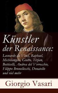 Künstler Der Renaissance: Leonardo Da Vinci, Raphael, Michelangelo, Giotto, Tizian, Botticelli, Andrea del Verrocchio, Filippo Brunelleschi, Don