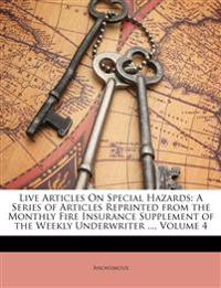 Live Articles On Special Hazards: A Series of Articles Reprinted from the Monthly Fire Insurance Supplement of the Weekly Underwriter ..., Volume 4