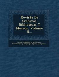 Revista de Archivos, Bibliotecas y Museos, Volume 5...