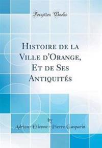 Histoire de la Ville d'Orange, Et de Ses Antiquit s (Classic Reprint)
