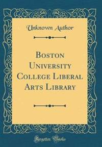 Boston University College Liberal Arts Library (Classic Reprint)