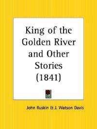 King of the Golden River and Other Stories 1841