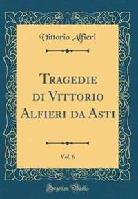 Tragedie Di Vittorio Alfieri Da Asti, Vol. 6 (Classic Reprint)