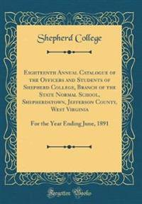 Eighteenth Annual Catalogue of the Officers and Students of Shepherd College, Branch of the State Normal School, Shepherdstown, Jefferson County, West Virginia